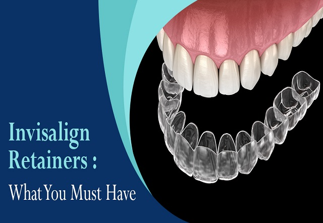 Invisalign Retainers What You Must Have